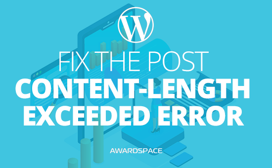 How to Fix the POST Content-Length Exceeded Error