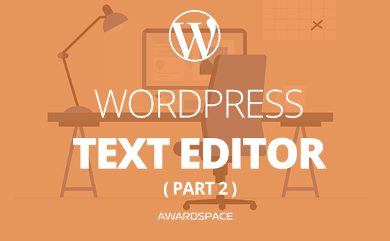 WordPress Text Editor – How to Use it (Part 2)