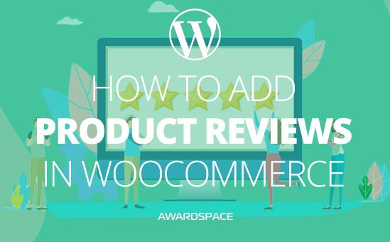 How to Add Product Reviews in WooCommerce
